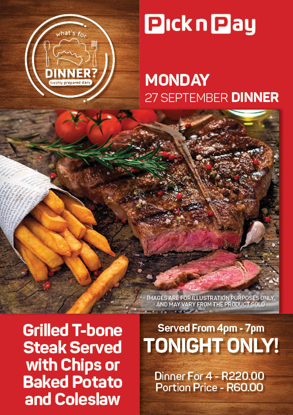 MONDAY  -  GRILLED T-BONE STEAK WITH CHIPS OR BAKED POTATO AND COLESLAW